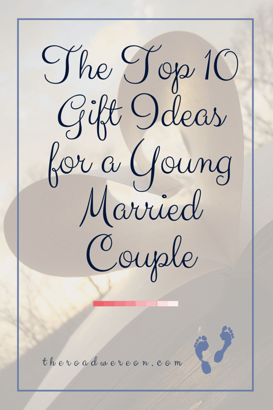 the top 10 gift ideas for a young married couple httptheroadwereoncom gift ideas young couple