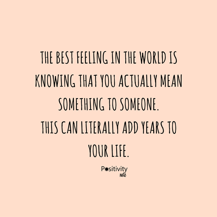 The best feeling in the world is knowing that you actually ...