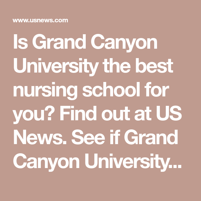 Is Grand Canyon University The Best Nursing School For You
