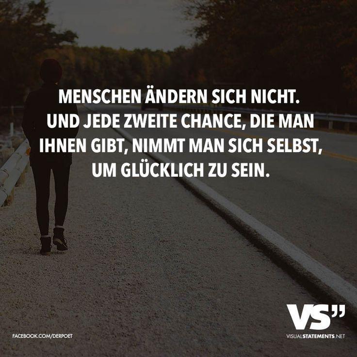 Menschen ändern sich nicht. Und jede zweite Chance, die man ihnen gibt, nimmt man sich selbst, um glücklich zu sein. - VISUAL STATEMENTS®️️