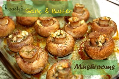 Roasted Garlic & Butter Mushrooms