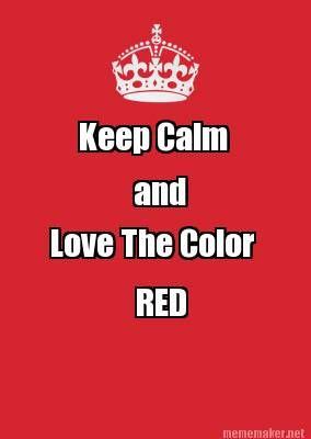 Meme Maker Keep Calm And Love The Color Red Red Color Red Color Pallets Keep Calm And Love