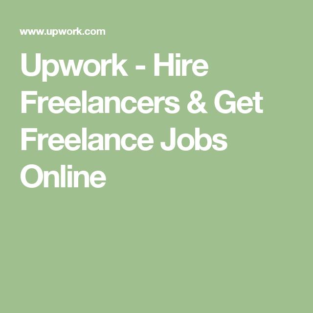 Upwork Hire Freelancers Get Freelance Jobs Online Freelancing Jobs Hire Freelancers Upwork