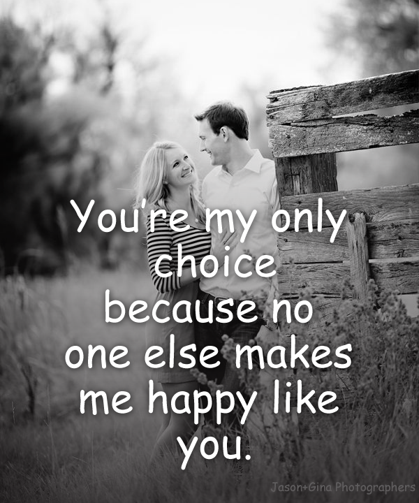 You Re My Only Choice Because No One Else Makes Me Happy Like You Lovequote Love Quote Quoteoftheday Inspiration Popular Quotes Best Quotes Make Me Happy