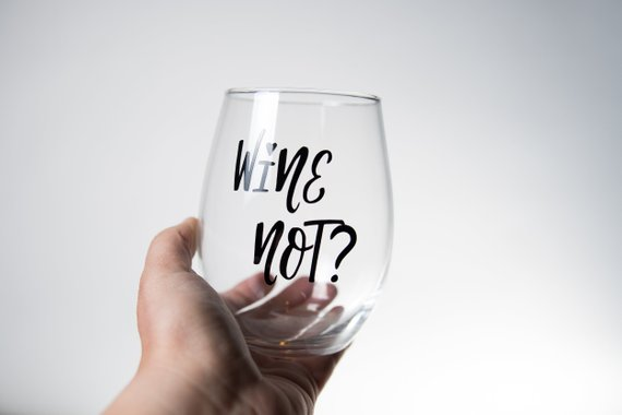 Wine Not Glass Funny Wine Glasses For Friends Cute Wine Sayings