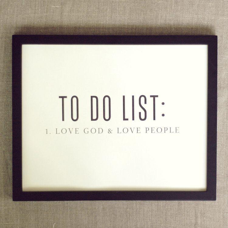 TO DO LIST:  1. LOVE GOD & LOVE PEOPLE