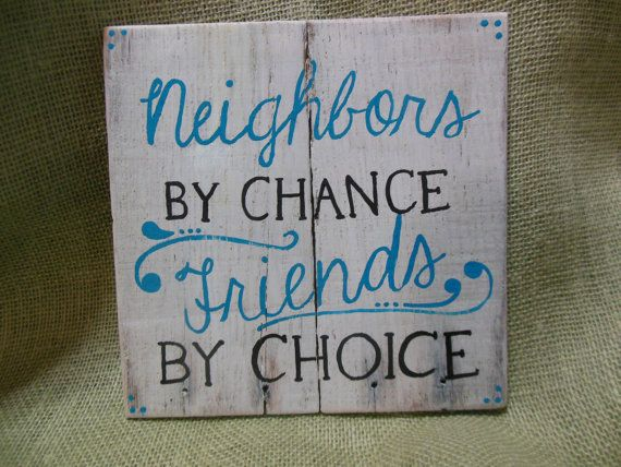 neighbors by chance friends by choice made to by wildrosesigns