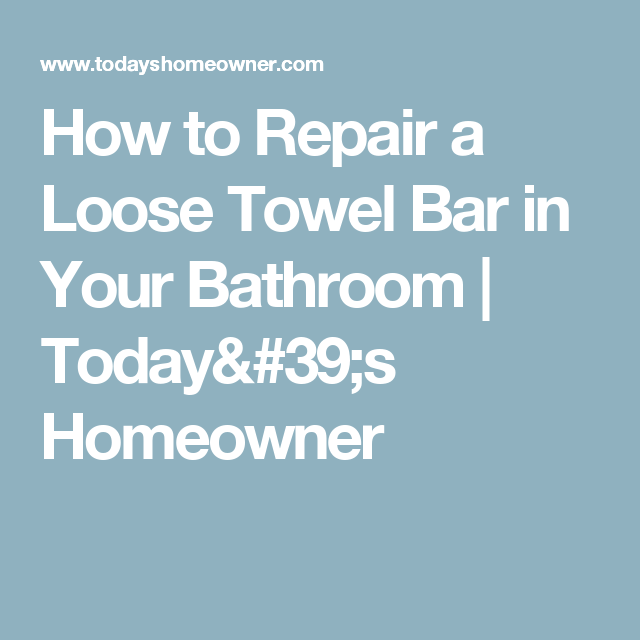 How To Repair A Loose Towel Bar In Your Bathroom
