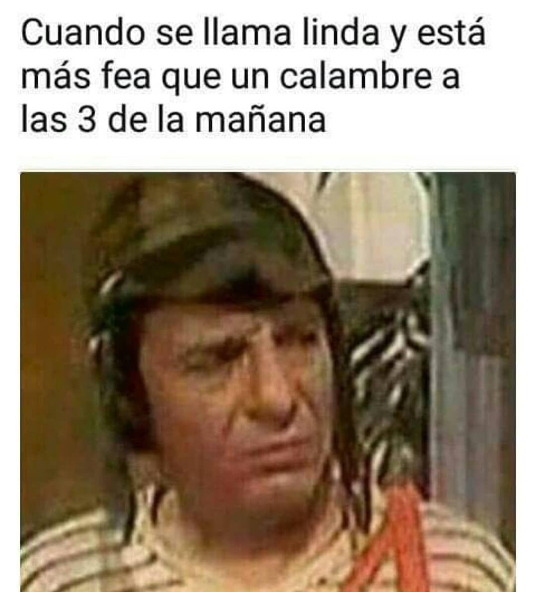 Lo Unico De Linda Que Tiene Es El Nombre Jajajajajaa Memescolombia Funny Memes Memes Humor