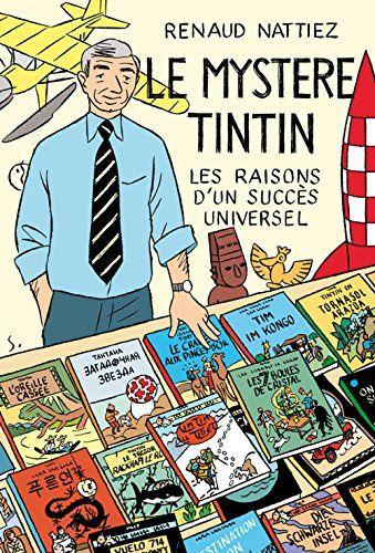 Le mystère Tintin : Les raisons d'un succès universel, de Renaud Nattiez