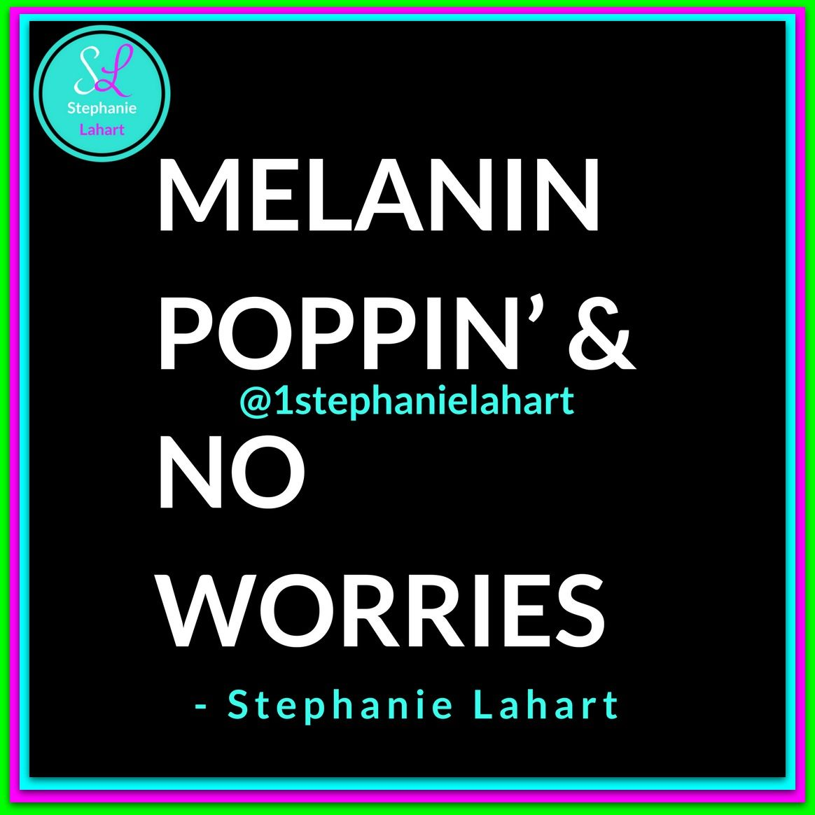 Melanin Quotes Melanin Poppin' And No Worries Quotesstephanie Lahart
