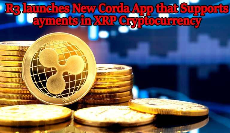 R3 Launches New Corda App That Supports Payments In Xrp Cryptocurrency Cryptocurrency Product Launch Supportive