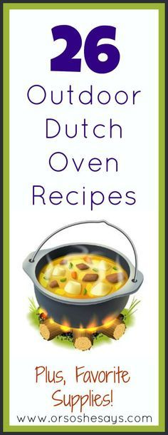 26 Outdoor Dutch Oven Recipes Plus Favorite Supplies She Mariah Camping DishesCamping FoodsCamping