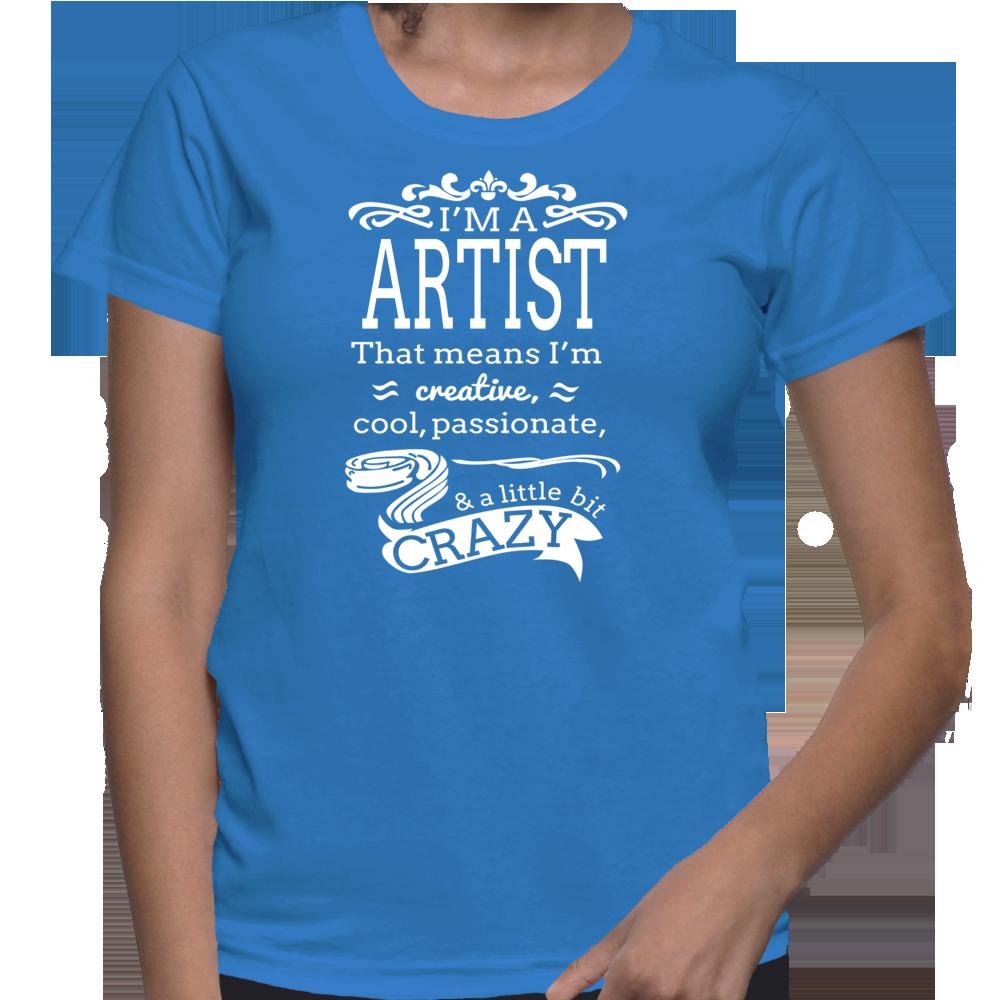 I'm A Artist That Means I'm Creative Cool Passionate & A Little Bit Crazy T-Shirt