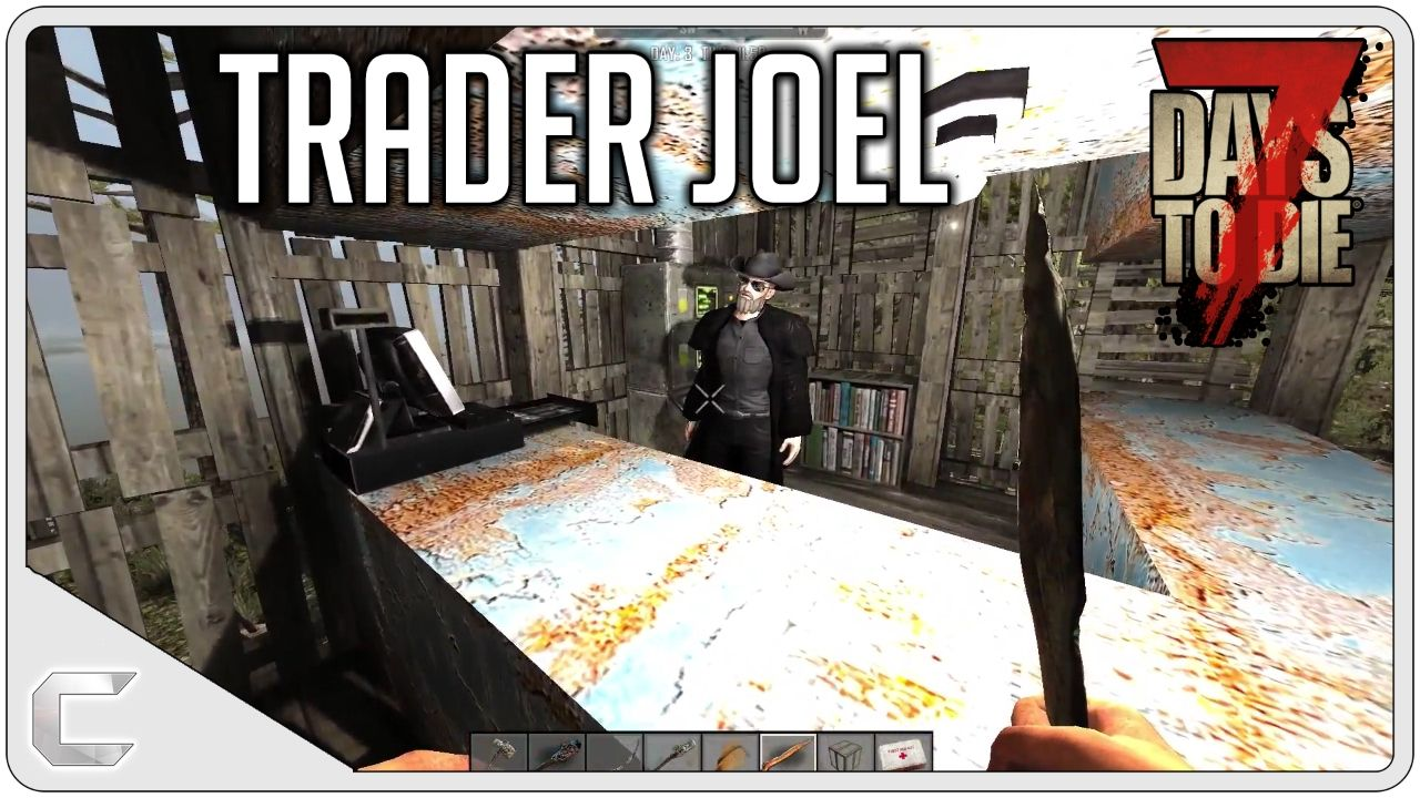 Trader Joel Let S Play 7 Days To Die Gameplay 4 7 Days To Die Youtube Day