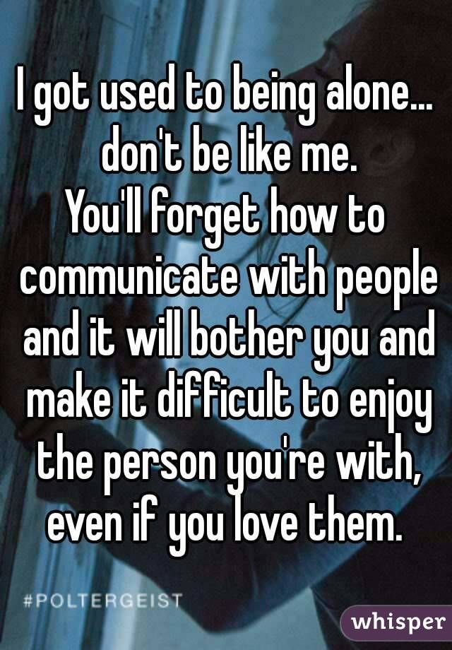 Image Result For When You Re Used To Being Alone Life Quotes Totally Me Quotes