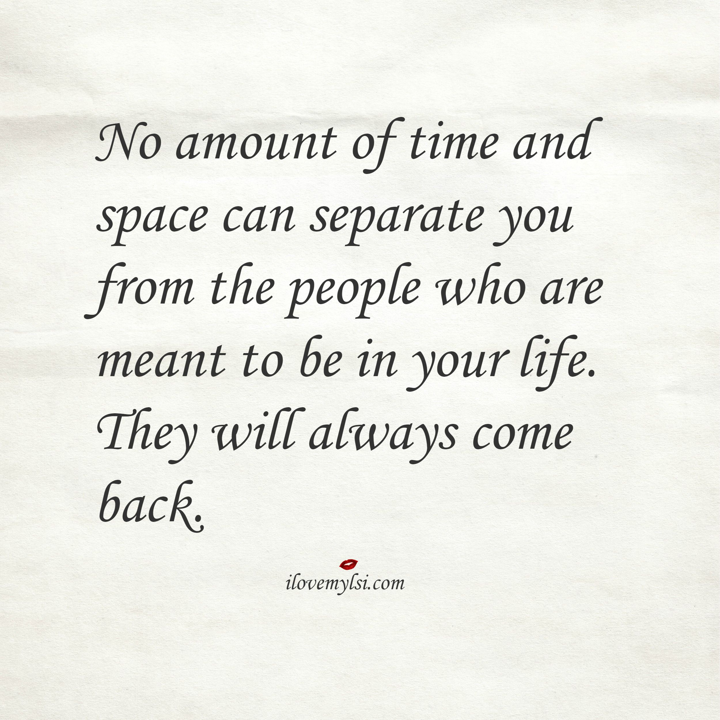 separate people. no amount of time and space can separate you from the people who are meant to e