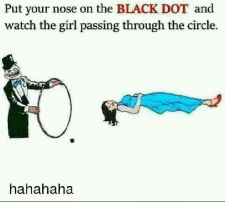 Hahaha yeh to work kr gya. Unbelievable.put your nose on black dot ...