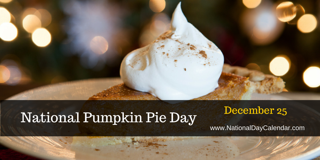 National Pumpkin Pie Day December 25 Recipe For I Don T Know Pumpkin National Holidays