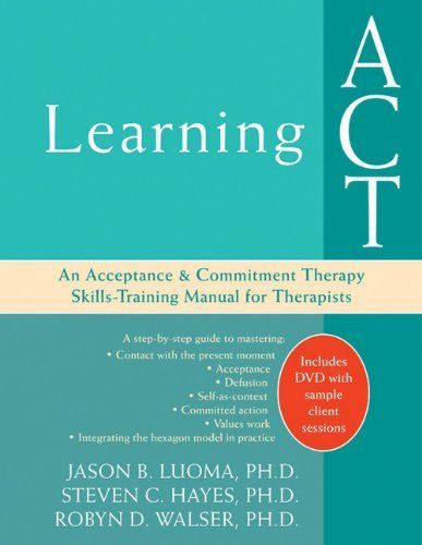 Learning ACT An Acceptance and Commitment Therapy Skills-Training - sample training manual