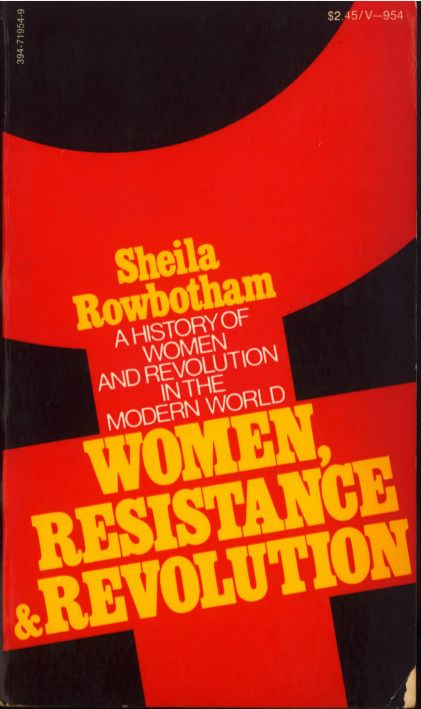 Sheila Rowbotham: Women, Resistance and Revolution: A History of Women and Revolution in the Modern World (1972)