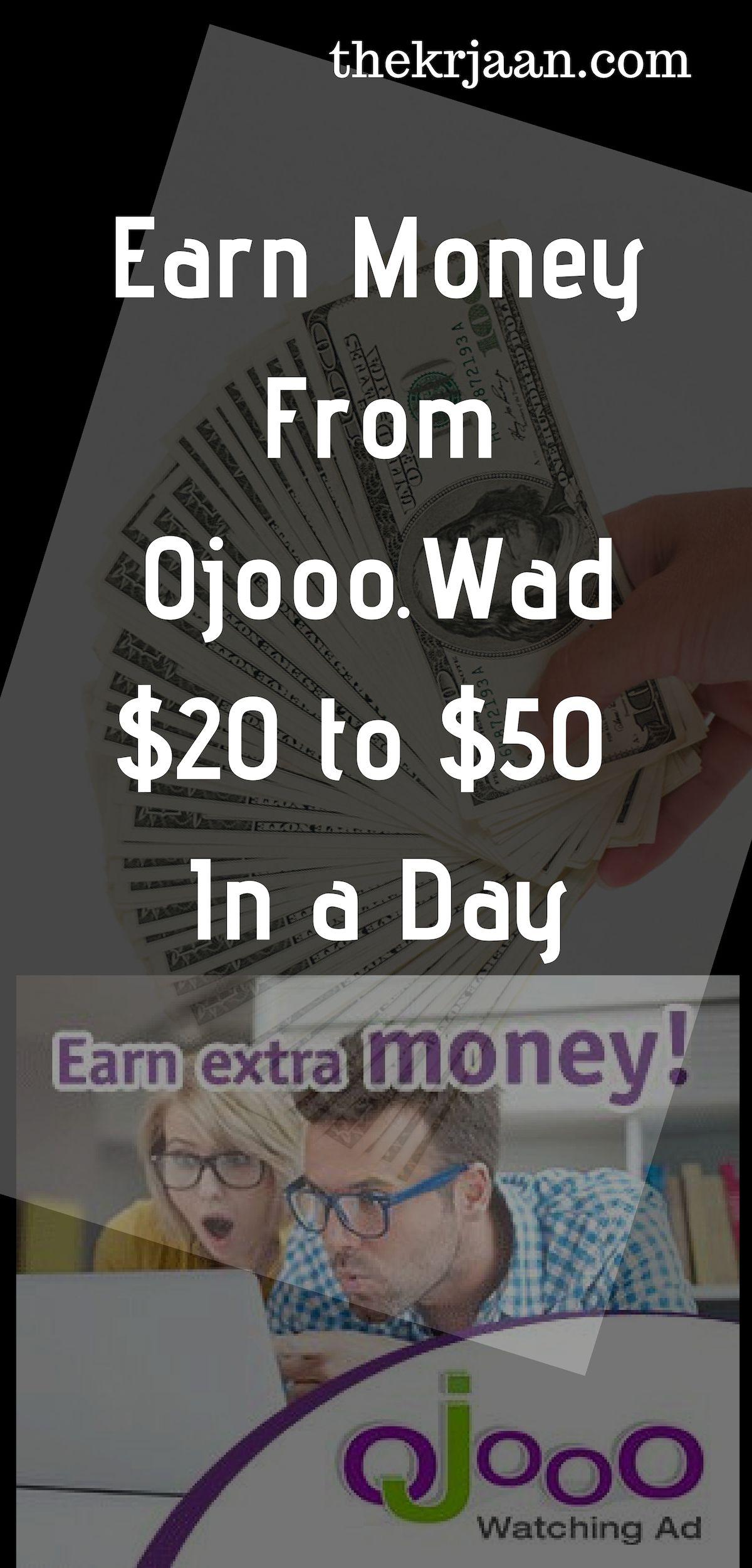Ojooo.Wad | Earn More Money From Ojooo $20 to $50+