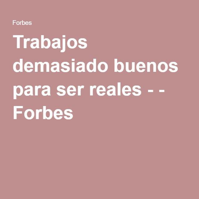 Trabajos demasiado buenos para ser reales - - Forbes