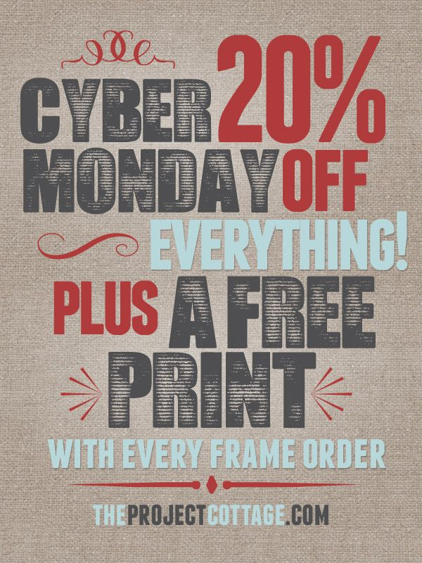 Cyber Monday Promotion - The Project Cottage - Enjoy 20% off your entire purchase on Monday, December 2, 2013! Enter Coupon Code CyberMonday at check out to receive 20% off your entire order! Plus get a FREE Print with every frame order between now and December 25th - see our website for more details: http://theprojectcottage.com/news/cyber-monday-promotion/