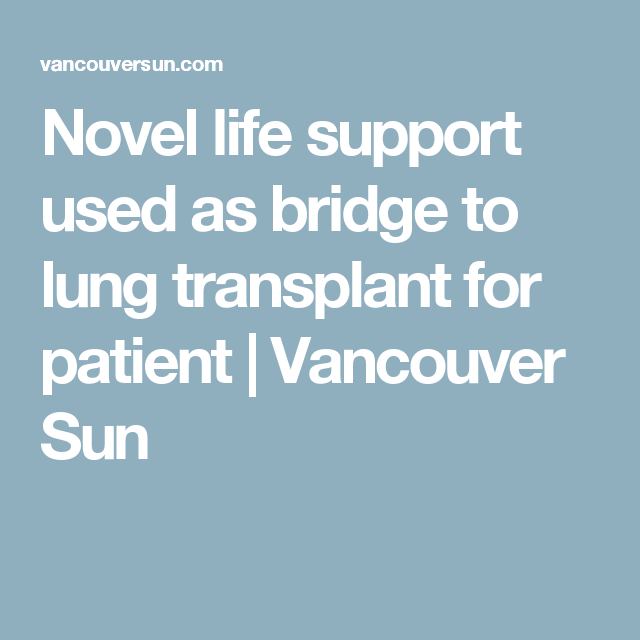 Novel life support used as bridge to lung transplant for ...