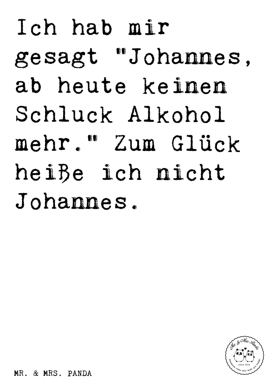 Spruch Ich Hab Mir Gesagt Johannes Ab Heute Keinen Schluck Alkohol Mehr Zum Gluck Heisse Ich Nicht Johan Gluckliche Spruche Lustige Spruche Witzige Spruche
