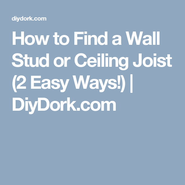 How To Find A Wall Stud Or Ceiling Joist 2 Easy Ways Diydork Com Stud Walls Finding Studs In Wall Ceiling