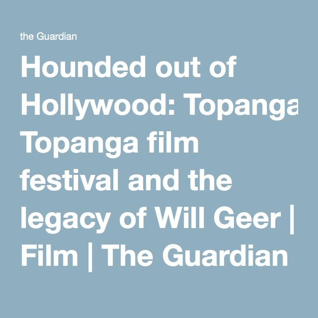 Hounded out of Hollywood: Topanga film festival and the legacy of Will Geer | Film | The Guardian