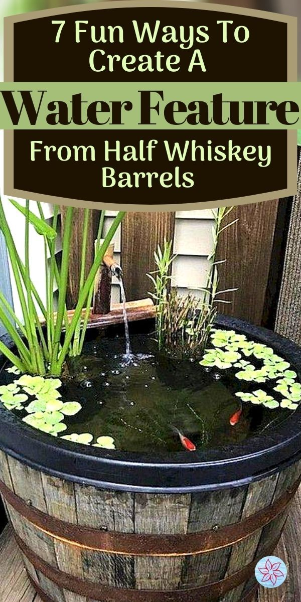 7 Fun Ways To Create A Water Feature From Half Whiskey Barrels Container Water Gardens Half Whiskey Barrels Whiskey Barrel Planter Container Water Gardens