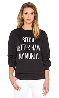 Private Party Bitch Better Have My Money Sweatshirt in Black
