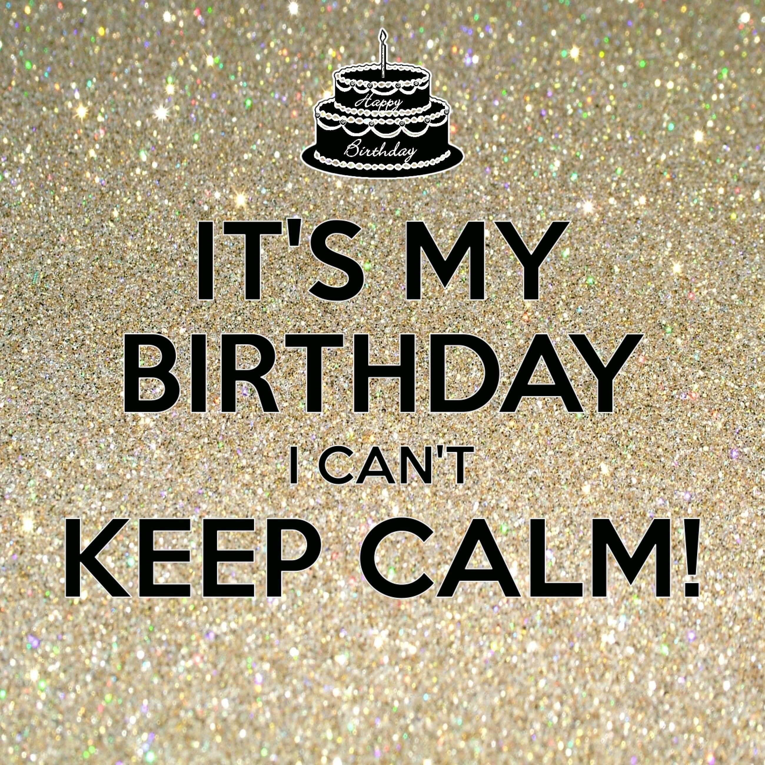 It S My Birthday I Can T Keep Calm Created With Keep