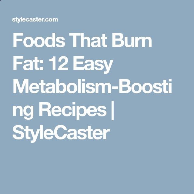 Foods That Burn Fat: 12 Easy Metabolism-Boosting Recipes   StyleCaster