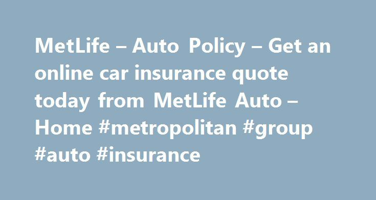 MetLife Auto Policy Get an online car insurance quote today from Beauteous Met Life Quote