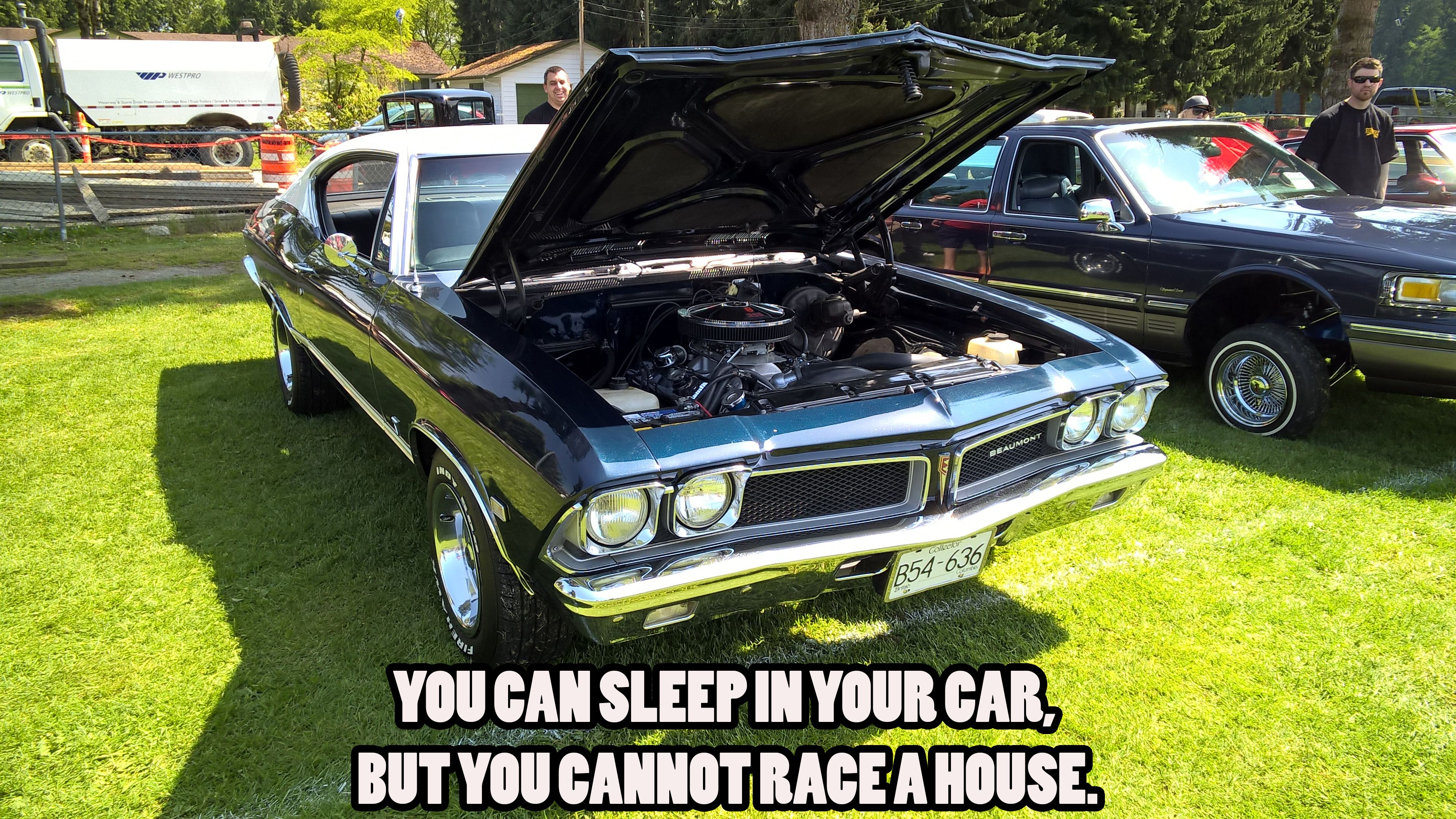 You Can Sleep In Your Car But You Cannot Race A House Https