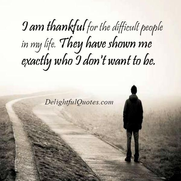 Thankful Of Life Quotes: Be Thankful For The Difficult People In Your Life