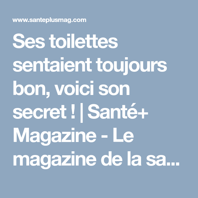 Ses toilettes sentaient toujours bon, voici son secret ! | Santé+ Magazine - Le magazine de la santé naturelle