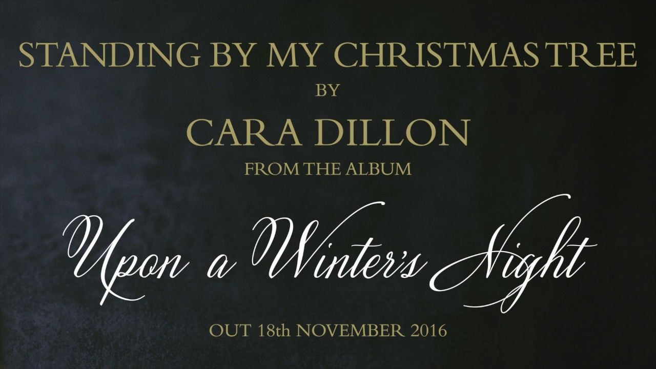 Cara Dillon - Standing By My Christmas Tree  (with lyrics, full song, of...