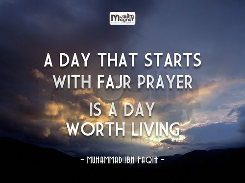 "muslimagnet:    ""A day that starts with fajr prayer, is a day worth living"" -Muhammad Ibn Faqih-  image source : muslimahsmusings  musliMagnet tumblr 