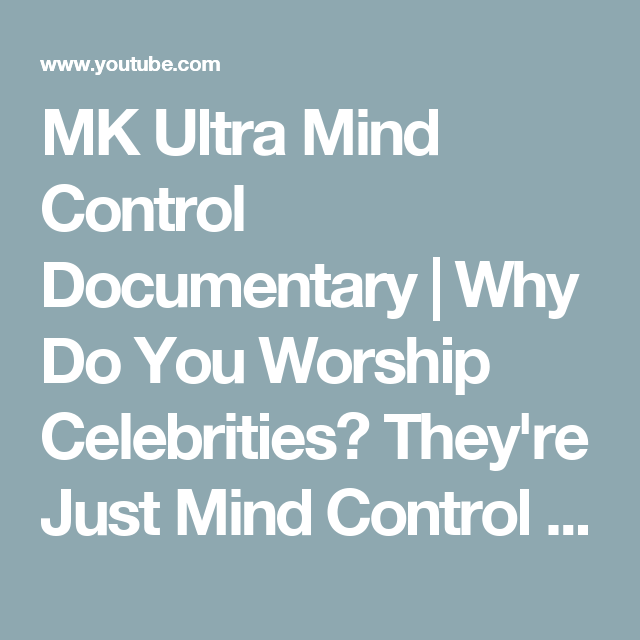 MK Ultra Mind Control Documentary   Why Do You Worship Celebrities? They're Just
