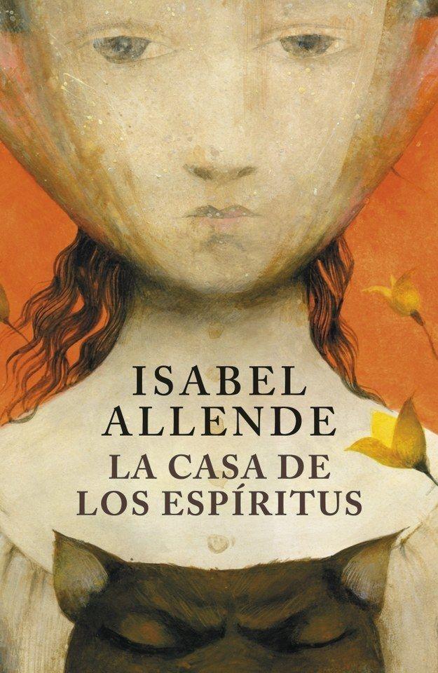 La Casa De Los Espíritus Isabel Allende Community Post Las 15 Mejores Obras Literarias Escritas En Los 100 Mejores Libros Libros De Leer Libros De Verano