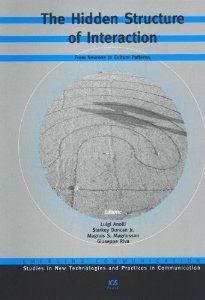 The Hidden structure of interaction : from neurons to culture patterns / edited by Luigi Anolli... [et al.] ; [contributors, Alessia Agliati... (et al.)]