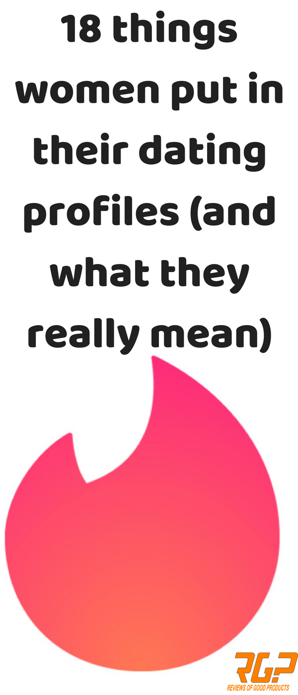 Things Youve Probably Said in Your Dating Profile and What It Legit Means.