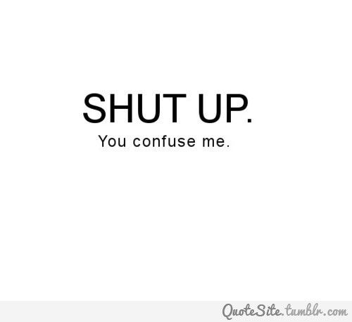 Shut Up You Confuse Me Always Being Blamed Soshut Up