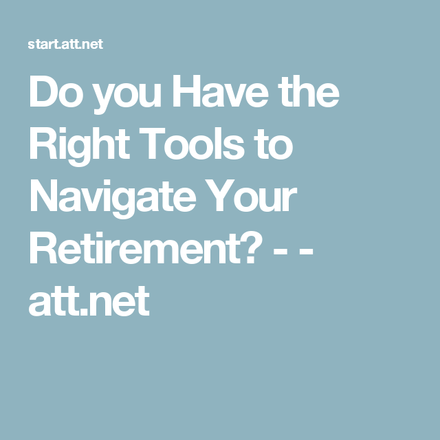 Do you Have the Right Tools to Navigate Your Retirement? -  - att.net