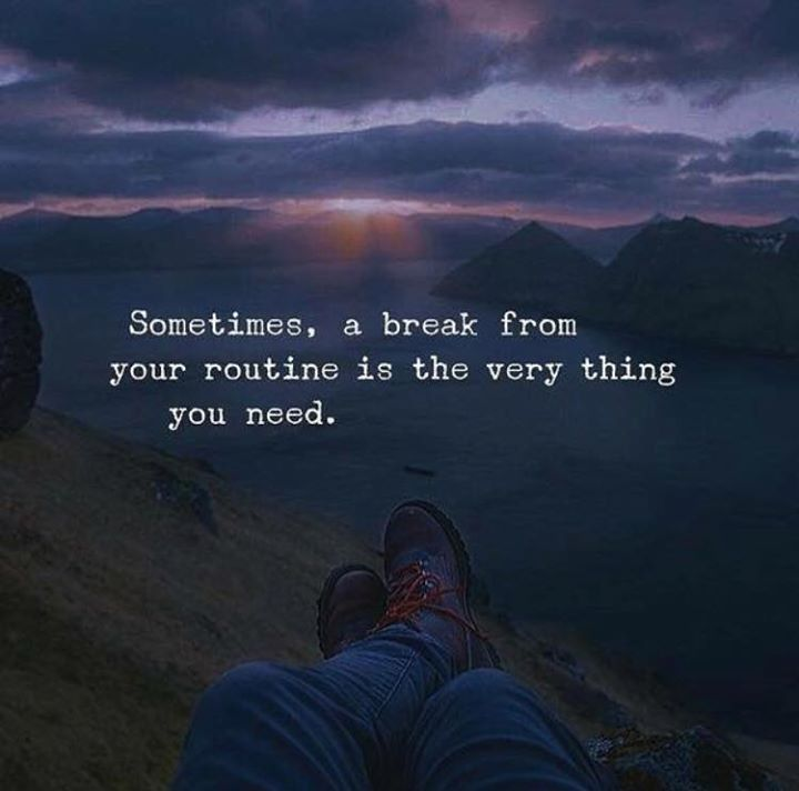 Inspirational Positive Quotes :A break from your routine is the very thing you need..
