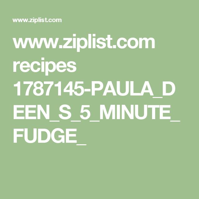 www.ziplist.com recipes 1787145-PAULA_DEEN_S_5_MINUTE_FUDGE_